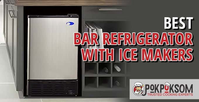 Best Bar Refrigerator With Ice Makers