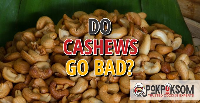 Do Cashews Go Bad