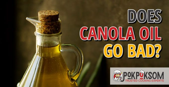 Does Canola Oil Go Bad