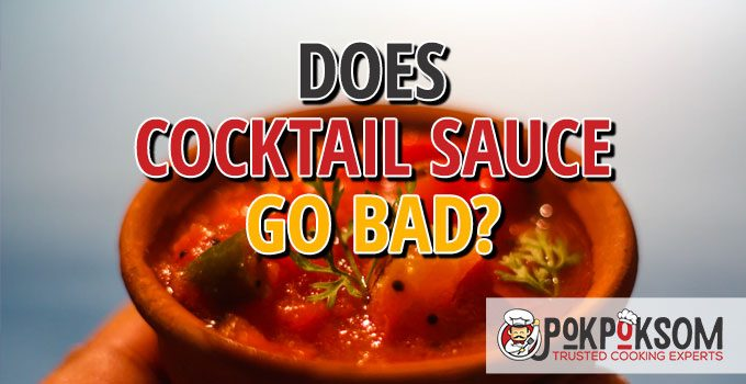 Does Cocktail Sauce Go Bad