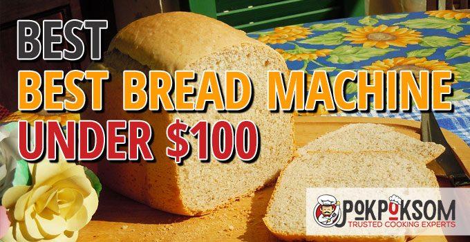 Best Bread Machine Under $100