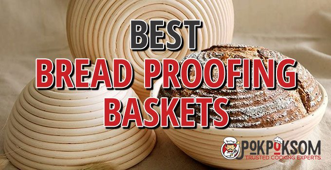 Best Bread Proofing Baskets