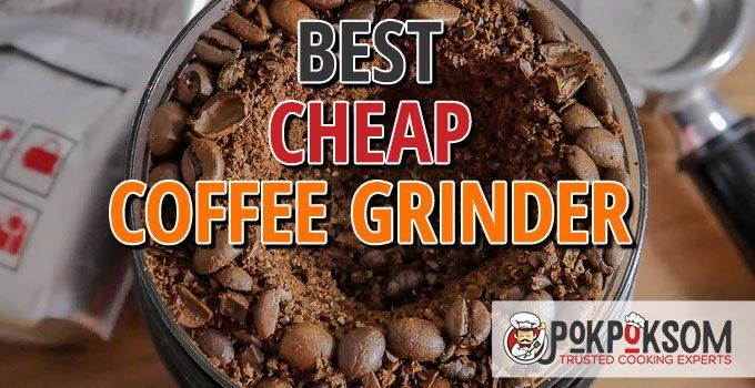 Best Cheap Coffee Grinder