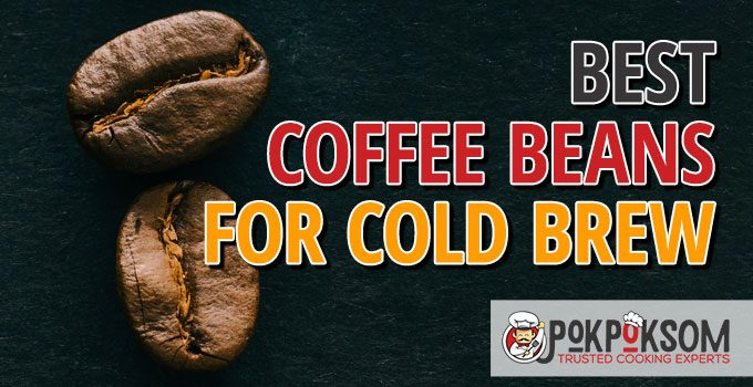 Best Coffee Beans For Cold Brew