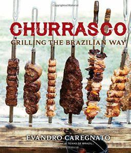 Churrasco Grilling The Brazilian Way By Evandro Caregnato