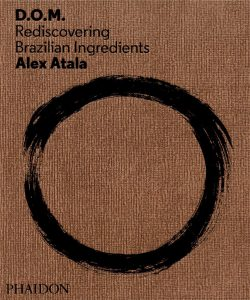 D.o.m Rediscovering Brazilian Ingredients By Alex Atala