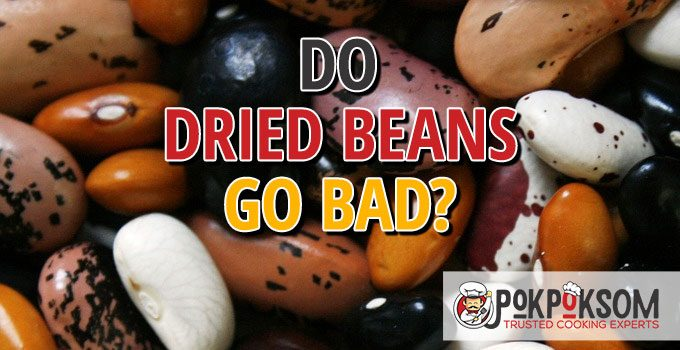 Do Dried Beans Go Bad
