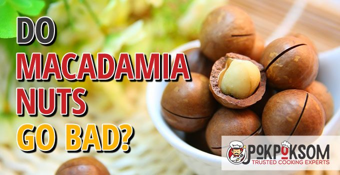 Do Macadamia Nuts Go Bad