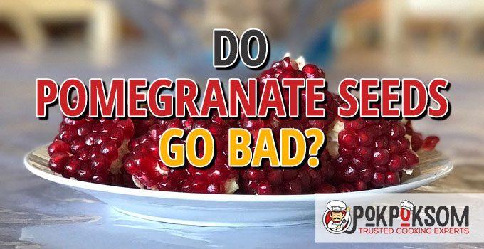 Do Pomegranate Seeds Go Bad