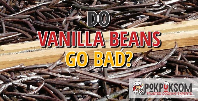 Do Vanilla Beans Go Bad