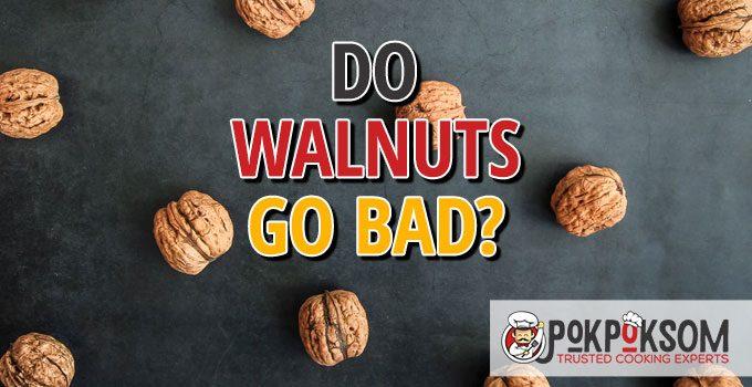 Do Walnuts Go Bad