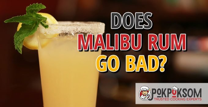 Does Malibu Rum Go Bad