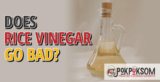 Does Rice Vinegar Go Bad