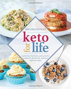 Keto For Life Cookbook By Mellissa Sevigny
