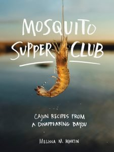 Mosquito Supper Club Cajun Recipes By Melissa M. Martin