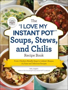 The I Love My Instant Pot Soups, Stews, And Chilis Recipe Book By Kelly Jaggers