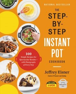The Step By Step Instant Pot Cookbook By Jeffrey Eisner