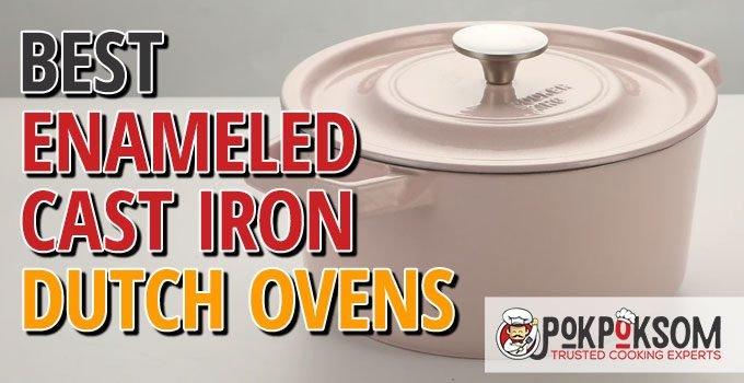 Best Enameled Cast Iron Dutch Ovens