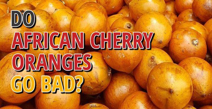 Do African Cherry Oranges Go Bad