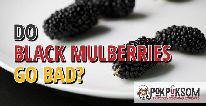 Do Black Mulberries Go Bad
