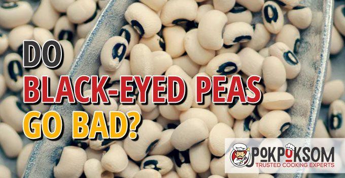 Do Black Eyed Peas Go Bad