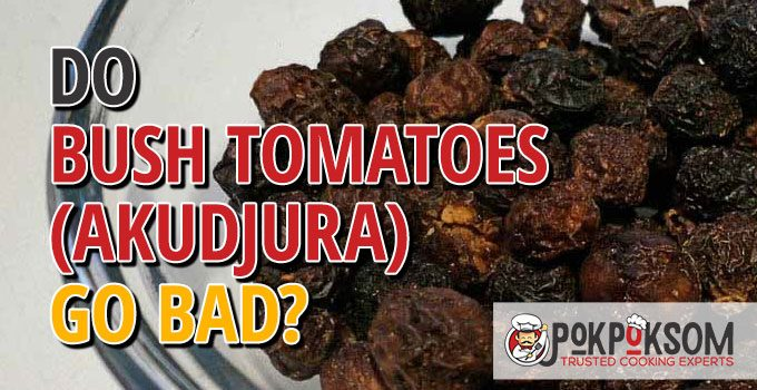 Do Bush Tomatoes (akudjura) Go Bad