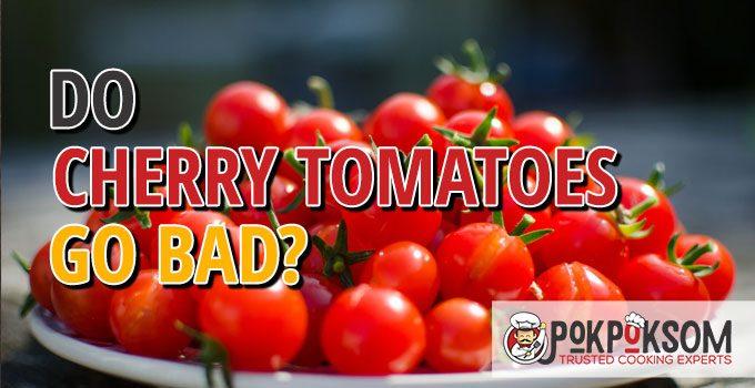 Do Cherry Tomatoes Go Bad