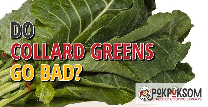 Do Collard Greens Go Bad
