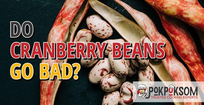 Do Cranberry Beans Go Bad