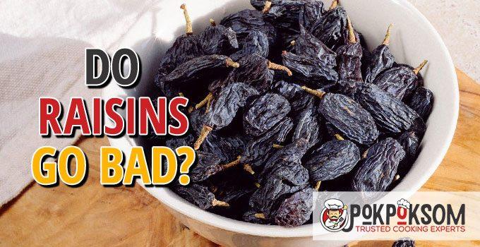 Do Raisins Go Bad