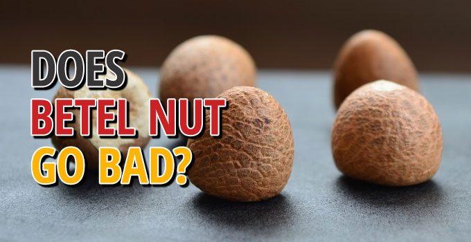 Does Betel Nut Go Bad