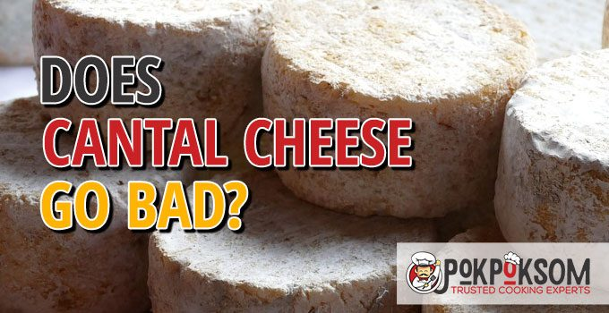 Does Cantal Cheese Go Bad