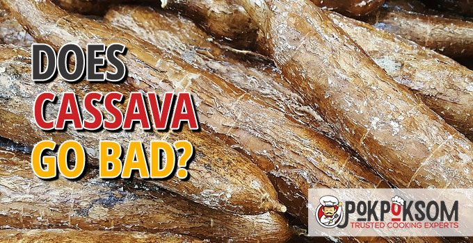 Does Cassava Go Bad
