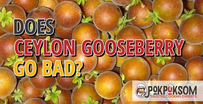 Does Ceylon Gooseberry Go Bad