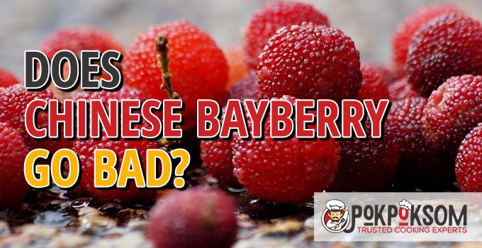 Does Chinese Bayberry Go Bad