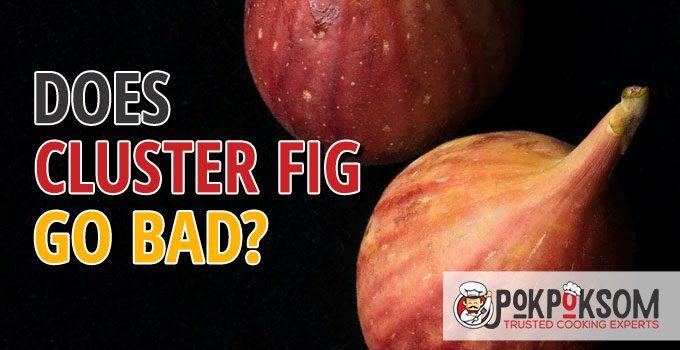 Does Cluster Fig Go Bad