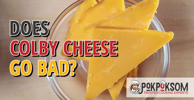 Does Colby Cheese Go Bad