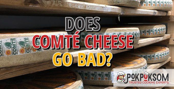 Does Comté Cheese Go Bad