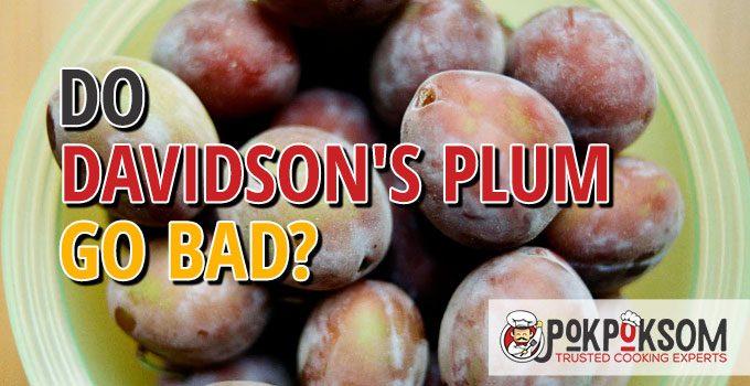 Does Davidson's Plum Go Bad