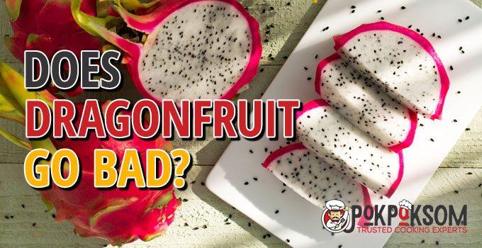 Does Dragonfruit Go Bad