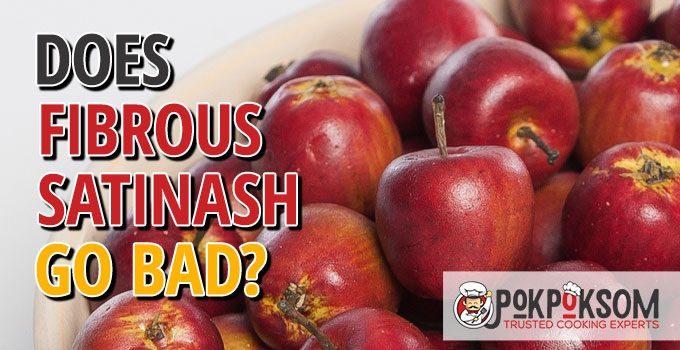 Does Fibrous Satinash Go Bad