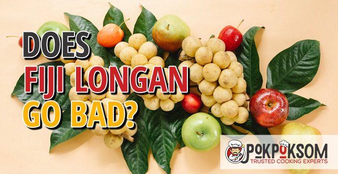 Does Fiji Longan Go Bad
