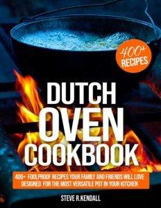Dutch Oven Cookbook 400+ Fool Proof Recipes