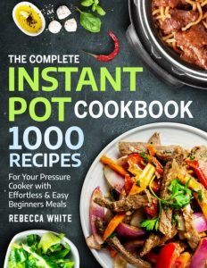 The Complete Instant Pot 1000 Recipes Cookbook By Rebecca White