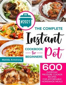 The Complete Instant Pot Cookbook By Matilda Armstrong