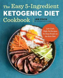 The Easy 5 Ingredient Ketogenic Diet Cookbook By Jen Fisch