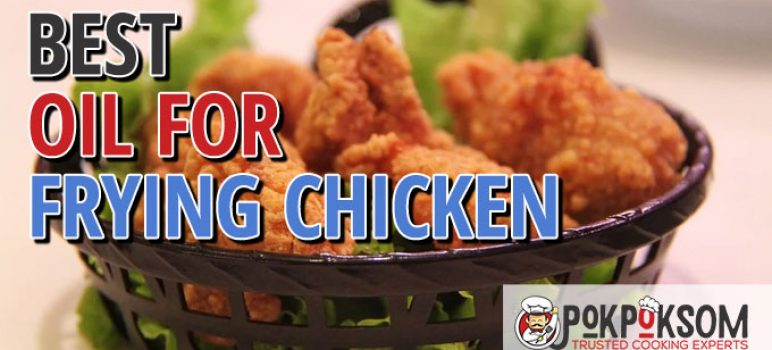 Best Oil For Frying Chicken