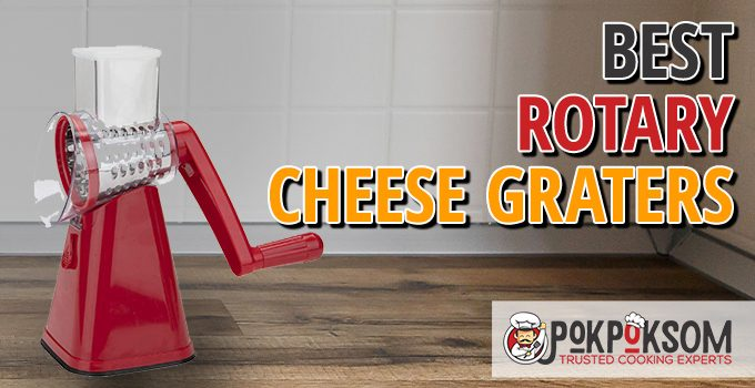 Best Rotary Cheese Graters