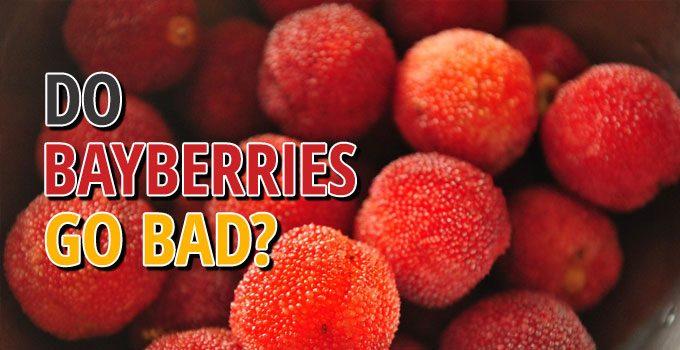 Do Bayberries Go Bad