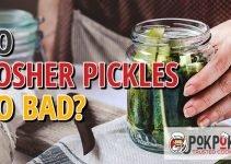 Do Kosher Pickles Go Bad?